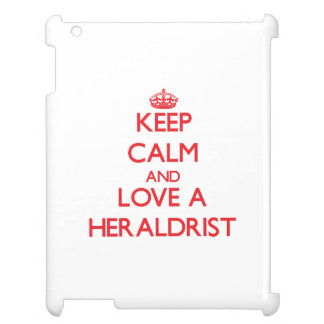 Keep Calm and Love a Heraldrist Case For The iPad 2 3 4