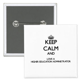 Keep Calm and Love a Higher Education Administrato Button