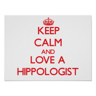 Keep Calm and Love a Hippologist Posters