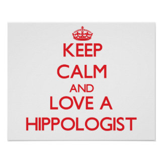 Keep Calm and Love a Hippologist Poster