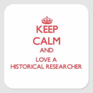Keep Calm and Love a Historical Researcher Square Sticker