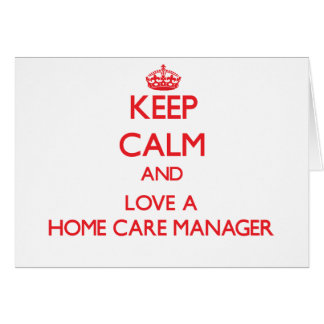 Keep Calm and Love a Home Care Manager Greeting Card