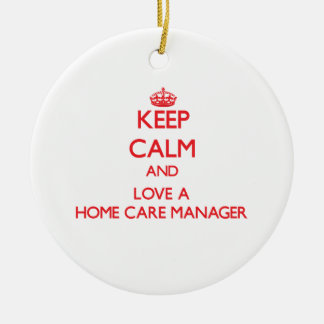 Keep Calm and Love a Home Care Manager Christmas Ornaments