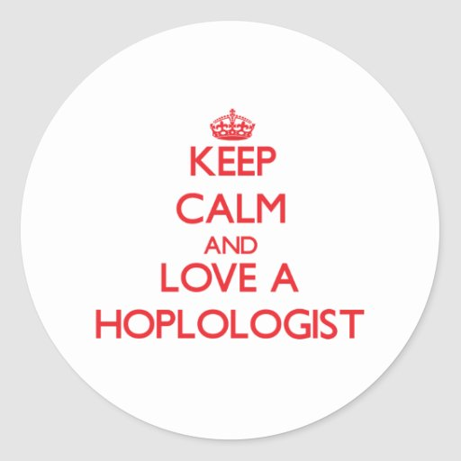 Keep Calm and Love a Hoplologist Round Stickers