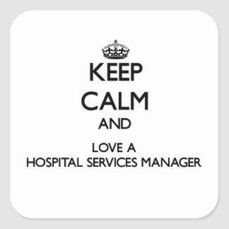 Keep Calm and Love a Hospital Services Manager Square Sticker