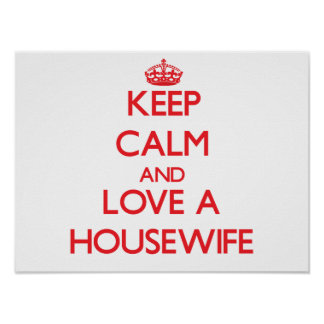 Keep Calm and Love a Housewife Posters