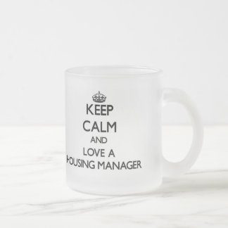 Keep Calm and Love a Housing Manager 10 Oz Frosted Glass Coffee Mug
