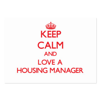 Keep Calm and Love a Housing Manager Large Business Card
