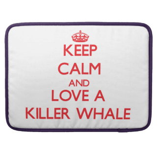 Keep calm and Love a Killer Whale Sleeves For MacBook Pro