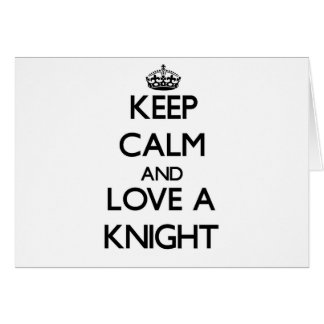 Keep Calm and Love a Knight Greeting Card