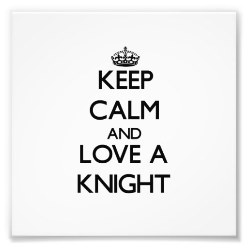 Keep Calm and Love a Knight Photo