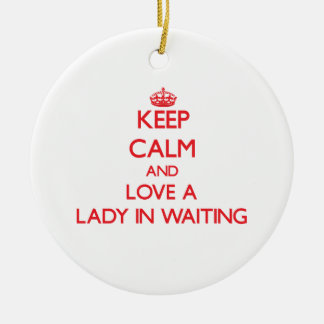 Keep Calm and Love a Lady In Waiting Christmas Tree Ornaments