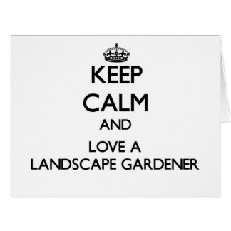 Keep Calm and Love a Landscape Gardener Card