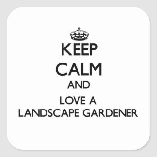 Keep Calm and Love a Landscape Gardener Square Sticker