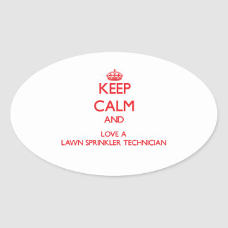 Keep Calm and Love a Lawn Sprinkler Technician Oval Sticker