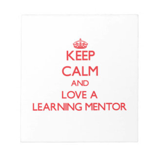 Keep Calm and Love a Learning Mentor Notepads