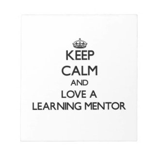 Keep Calm and Love a Learning Mentor Memo Note Pad