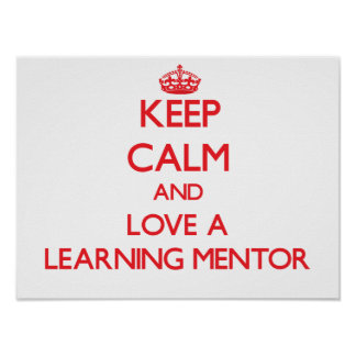Keep Calm and Love a Learning Mentor Poster
