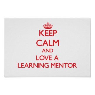 Keep Calm and Love a Learning Mentor Posters
