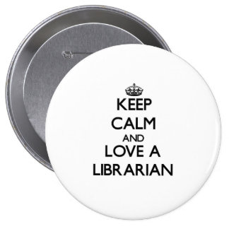 Keep Calm and Love a Librarian 4 Inch Round Button