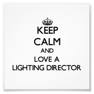 Keep Calm and Love a Lighting Director Photo Print