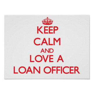 Keep Calm and Love a Loan Officer Posters