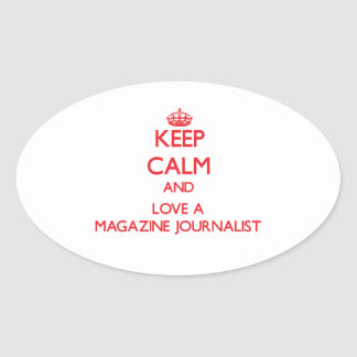 Keep Calm and Love a Magazine Journalist Oval Stickers