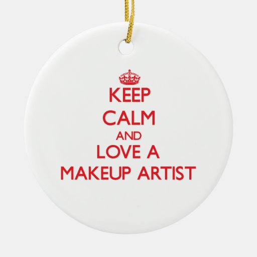 Keep Calm and Love a Makeup Artist Ornaments