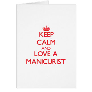Keep Calm and Love a Manicurist Greeting Card