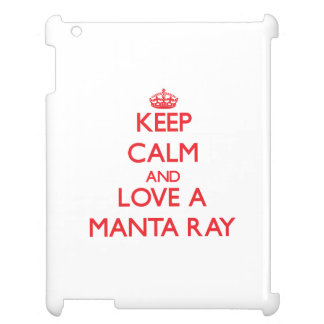 Keep calm and Love a Manta Ray Cover For The iPad