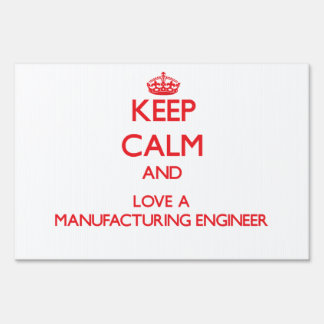 Keep Calm and Love a Manufacturing Engineer Lawn Signs