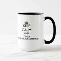 Keep Calm and Love a Mental Health Worker Mug