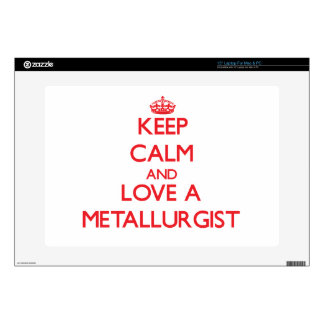 "Keep Calm and Love a Metallurgist Decals For 15"" Laptops"