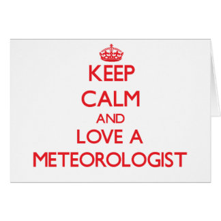 Keep Calm and Love a Meteorologist Greeting Card