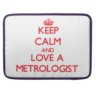 Keep Calm and Love a Metrologist Sleeves For MacBooks