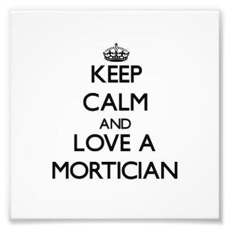 Keep Calm and Love a Mortician Photo Art