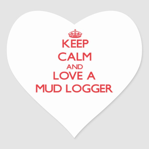 Keep Calm and Love a Mud Logger Heart Stickers