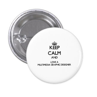 Keep Calm and Love a Multimedia Graphic Designer 1 Inch Round Button
