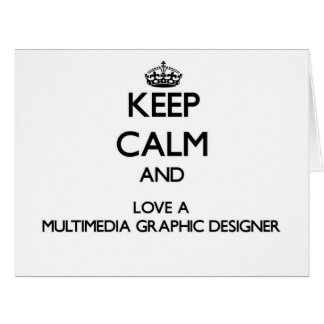 Keep Calm and Love a Multimedia Graphic Designer Card
