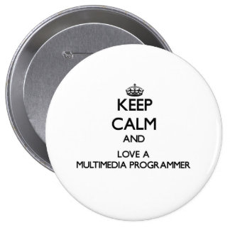 Keep Calm and Love a Multimedia Programmer 4 Inch Round Button