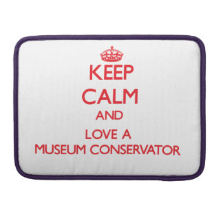 Keep Calm and Love a Museum Conservator MacBook Pro Sleeves