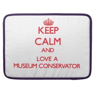 Keep Calm and Love a Museum Conservator Sleeve For MacBook Pro