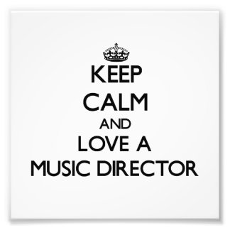 Keep Calm and Love a Music Director Photographic Print