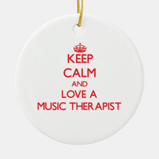 Keep Calm and Love a Music Therapist Ceramic Ornament