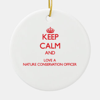 Keep Calm and Love a Nature Conservation Officer Ornaments