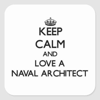 Keep Calm and Love a Naval Architect Square Sticker