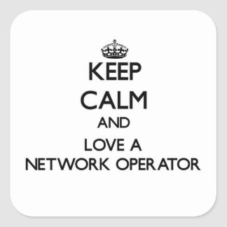 Keep Calm and Love a Network Operator Square Sticker