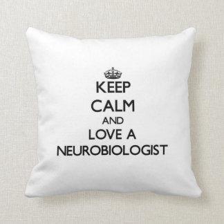 Keep Calm and Love a Neurobiologist Pillows