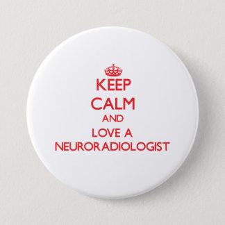 Keep Calm and Love a Neuroradiologist Pinback Button