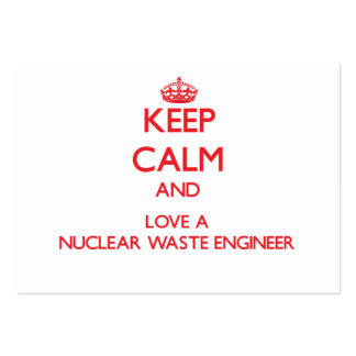 Keep Calm and Love a Nuclear Waste Engineer Business Card